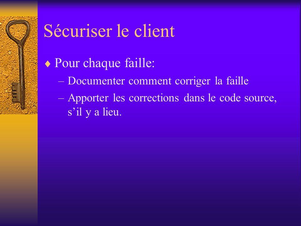 Sécuriser le client Pour chaque faille: –Documenter comment corriger la faille –Apporter les corrections dans le code source, sil y a lieu.