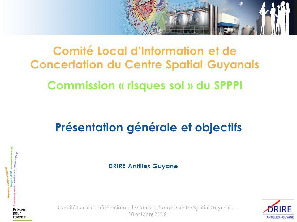 Comité Local dInformation et de Concertation du Centre Spatial Guyanais – 30 octobre 2008 Présentation générale et objectifs DRIRE Antilles Guyane Com