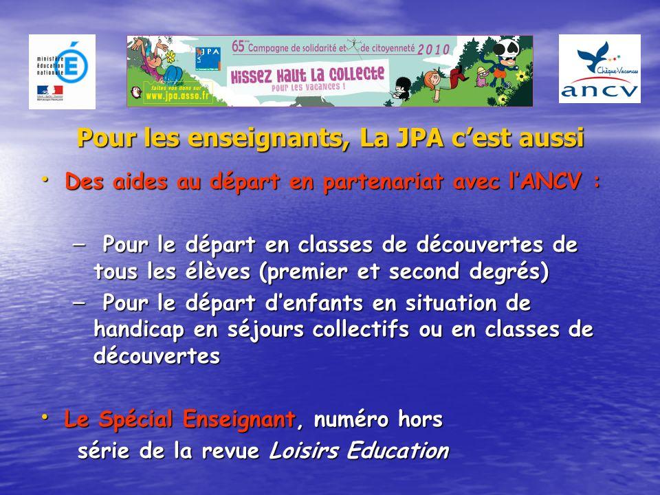 Pour les enseignants, La JPA cest aussi Des aides au départ en partenariat avec lANCV : – P– P– P– Pour le départ en classes de découvertes de tous le