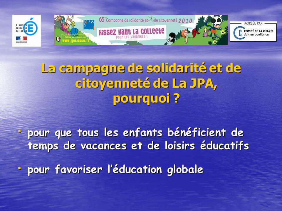La campagne de solidarité et de citoyenneté de La JPA, pourquoi ? pour que tous les enfants bénéficient de temps de vacances et de loisirs éducatifs p
