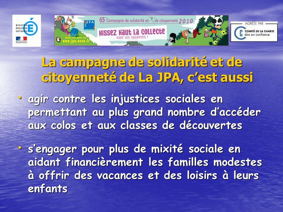 La campagne de solidarité et de citoyenneté de La JPA, cest aussi agir contre les injustices sociales en permettant au plus grand nombre daccéder aux