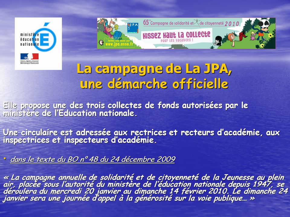 La campagne de La JPA, une démarche officielle Elle propose une des trois collectes de fonds autorisées par le ministère de lEducation nationale. Une