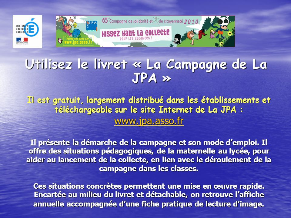 Utilisez le livret « La Campagne de La JPA » Il est gratuit, largement distribué dans les établissements et téléchargeable sur le site Internet de La