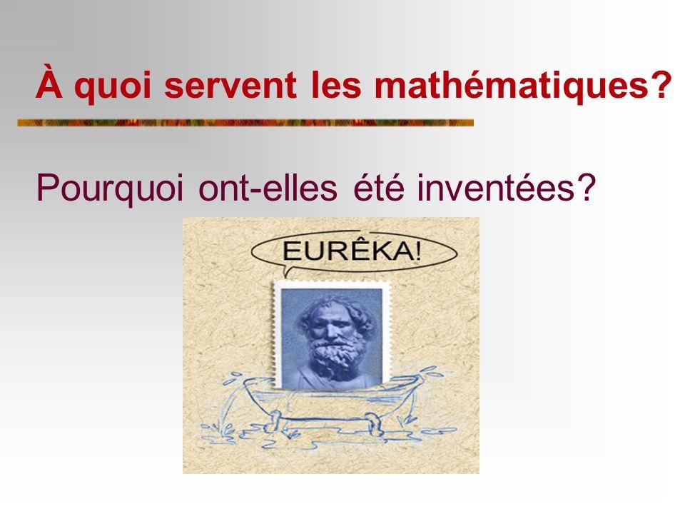 À quoi servent les mathématiques? Pourquoi ont-elles été inventées?