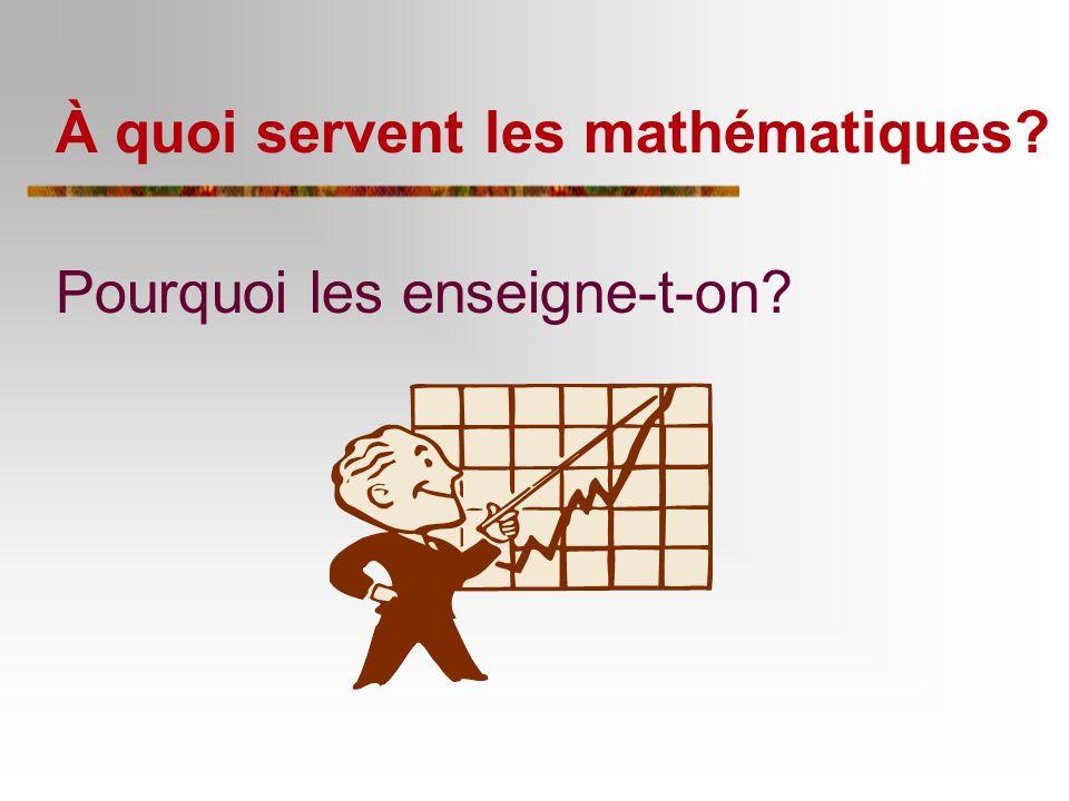 À quoi servent les mathématiques? Pourquoi les enseigne-t-on?