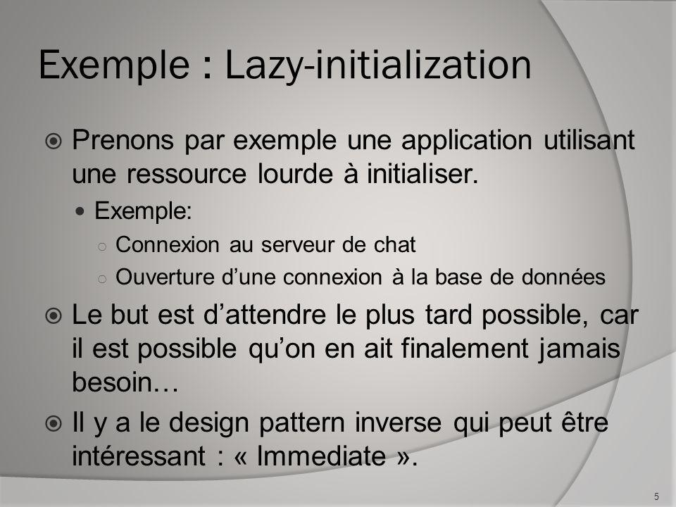 Exemple : Lazy-initialization Prenons par exemple une application utilisant une ressource lourde à initialiser.