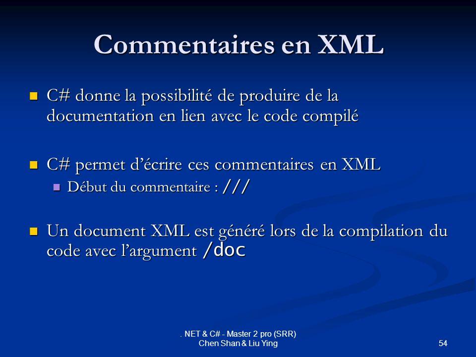 54. NET & C# - Master 2 pro (SRR) Chen Shan & Liu Ying Commentaires en XML C# donne la possibilité de produire de la documentation en lien avec le cod