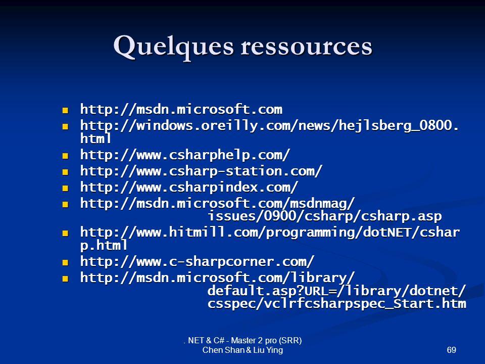 69. NET & C# - Master 2 pro (SRR) Chen Shan & Liu Ying Quelques ressources http://msdn.microsoft.com http://msdn.microsoft.com http://windows.oreilly.