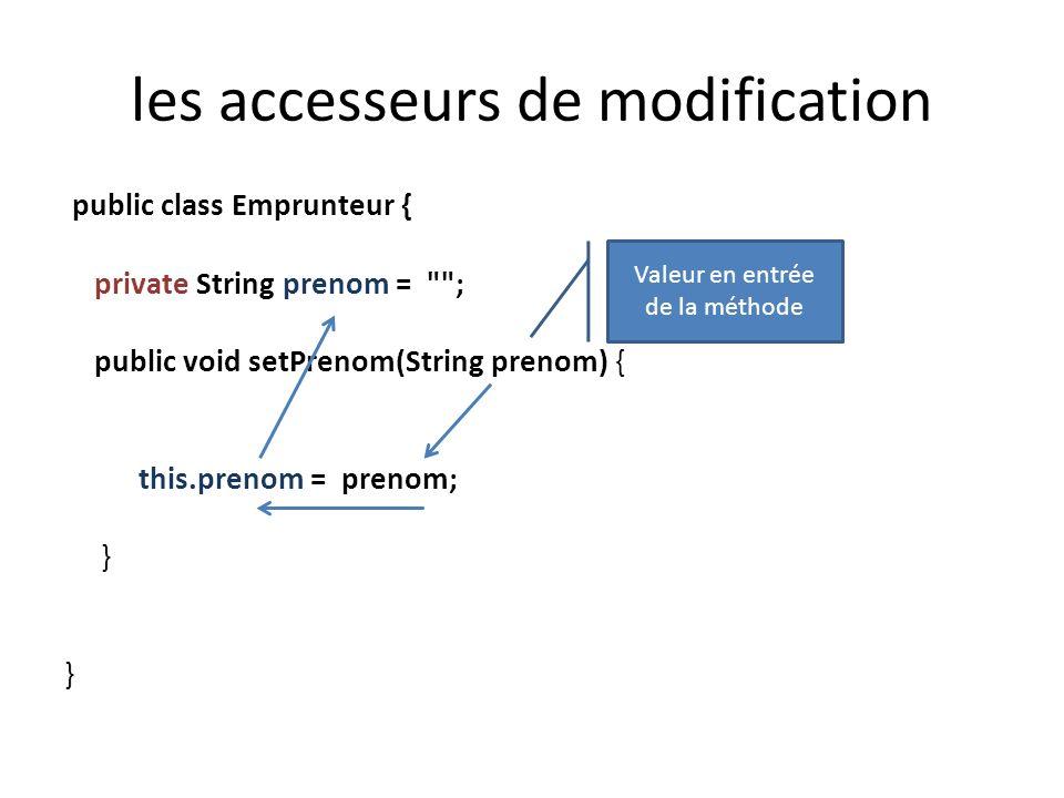 les accesseurs de modification public class Emprunteur { private String prenom =
