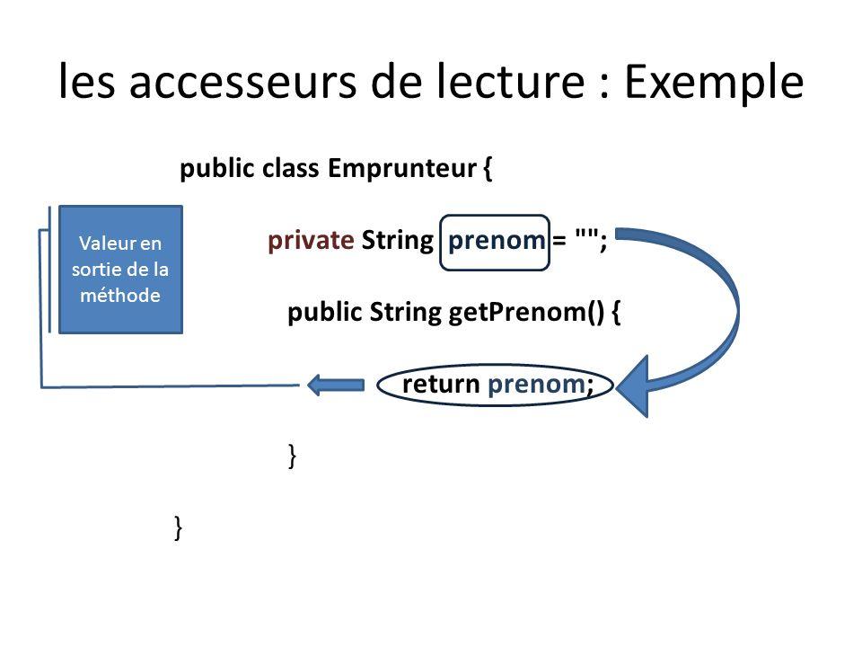 les accesseurs de lecture : Exemple public class Emprunteur { private String prenom =