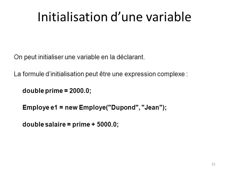 25 Initialisation dune variable On peut initialiser une variable en la déclarant. La formule dinitialisation peut être une expression complexe : doubl