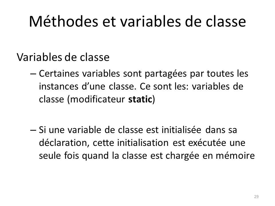 29 Méthodes et variables de classe Variables de classe – Certaines variables sont partagées par toutes les instances dune classe. Ce sont les: variabl