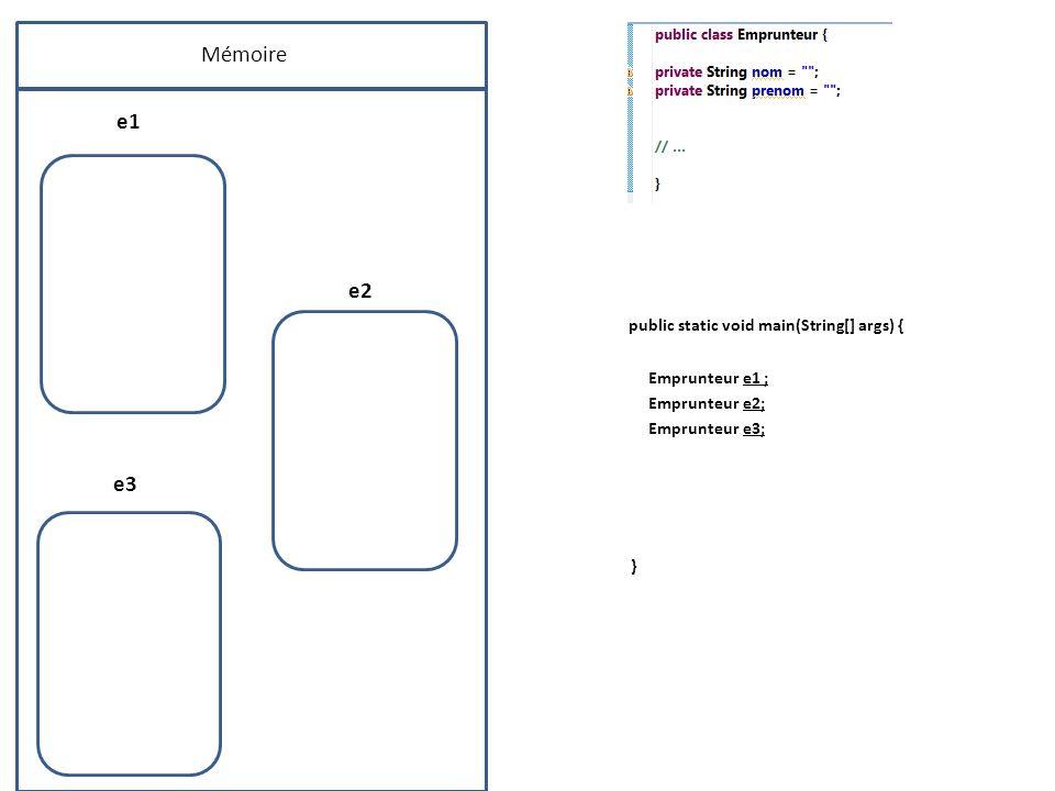 Mémoire e1 e2 public static void main(String[] args) { Emprunteur e1 ; Emprunteur e2; Emprunteur e3; e3 }