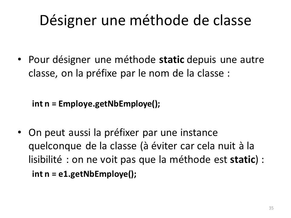 35 Désigner une méthode de classe Pour désigner une méthode static depuis une autre classe, on la préfixe par le nom de la classe : int n = Employe.ge