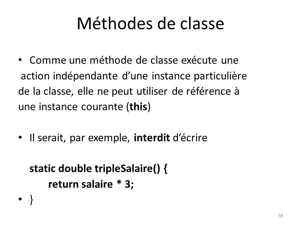 36 Méthodes de classe Comme une méthode de classe exécute une action indépendante dune instance particulière de la classe, elle ne peut utiliser de ré