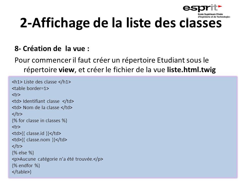 2-Affichage de la liste des classes 8- Création de la vue : Pour commencer il faut créer un répertoire Etudiant sous le répertoire view, et créer le f