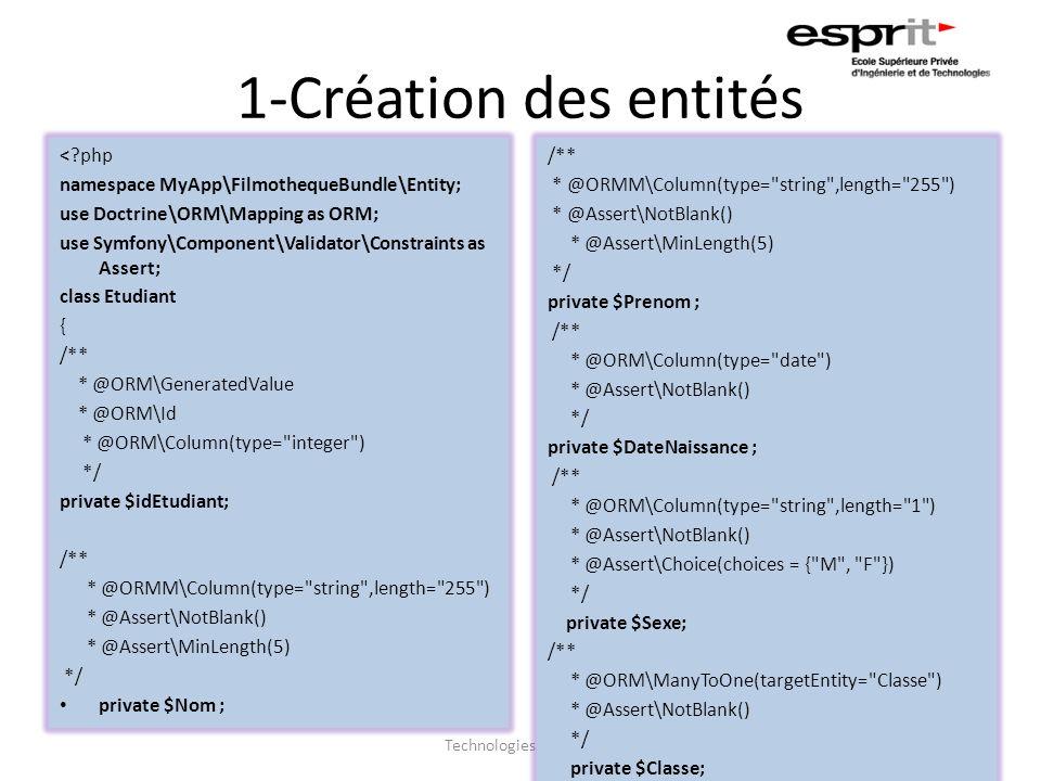 1-Création des entités Technologies Web 2.07 <?php namespace MyApp\FilmothequeBundle\Entity; use Doctrine\ORM\Mapping as ORM; use Symfony\Component\Va