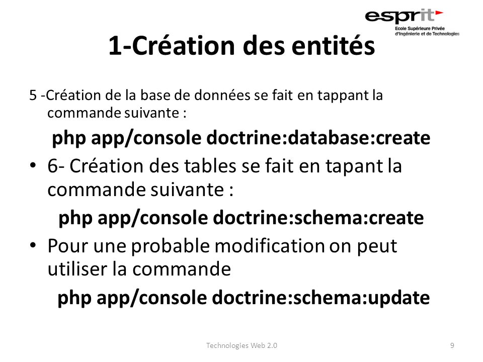 1-Création des entités 5 -Création de la base de données se fait en tappant la commande suivante : php app/console doctrine:database:create 6- Créatio