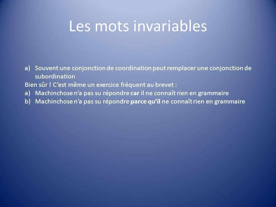 Les mots invariables a)Souvent une conjonction de coordination peut remplacer une conjonction de subordination Bien sûr ! Cest même un exercice fréque