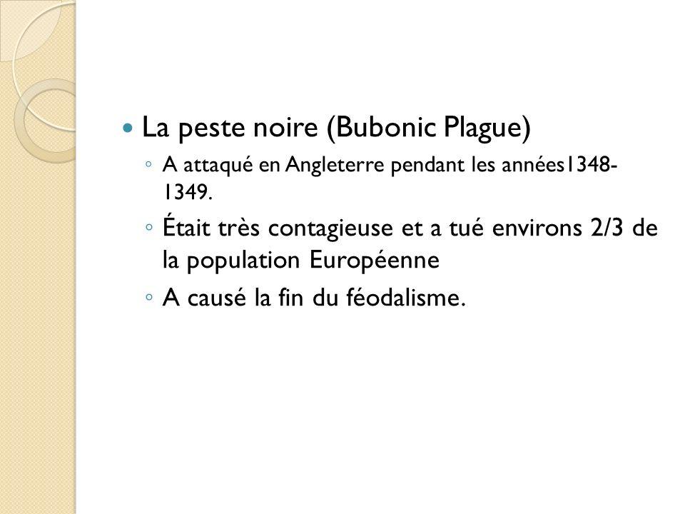 La peste noire (Bubonic Plague) A attaqué en Angleterre pendant les années1348- 1349. Était très contagieuse et a tué environs 2/3 de la population Eu