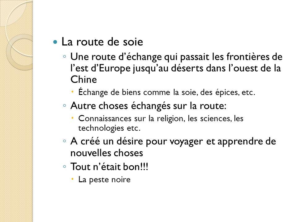 La route de soie Une route déchange qui passait les frontières de lest dEurope jusquau déserts dans louest de la Chine Échange de biens comme la soie,