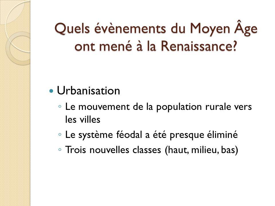 Quels évènements du Moyen Âge ont mené à la Renaissance? Urbanisation Le mouvement de la population rurale vers les villes Le système féodal a été pre