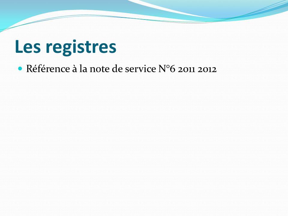 Les registres Référence à la note de service N°6 2011 2012