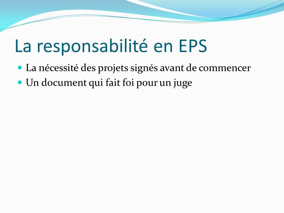 La responsabilité en EPS La nécessité des projets signés avant de commencer Un document qui fait foi pour un juge