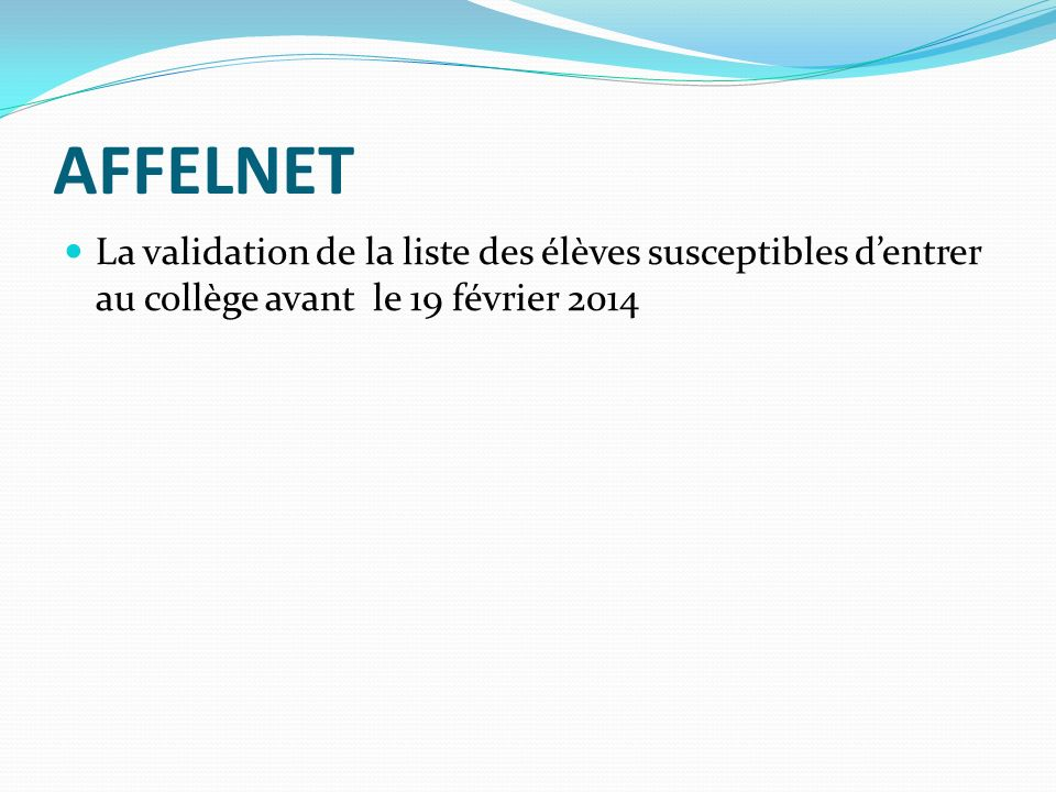 AFFELNET La validation de la liste des élèves susceptibles dentrer au collège avant le 19 février 2014