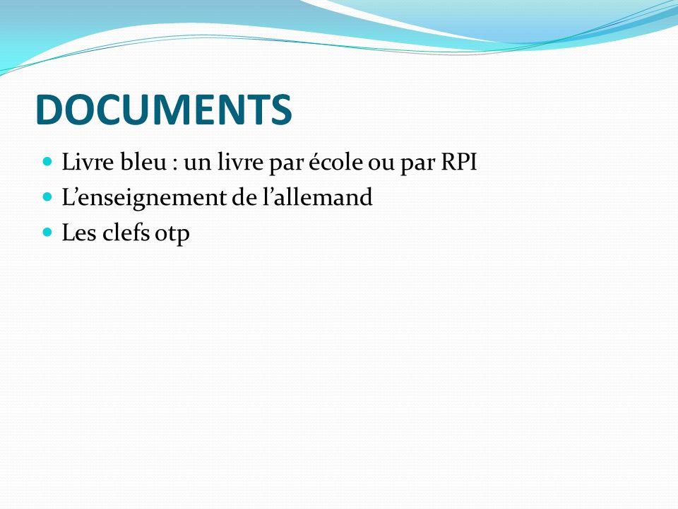 DOCUMENTS Livre bleu : un livre par école ou par RPI Lenseignement de lallemand Les clefs otp