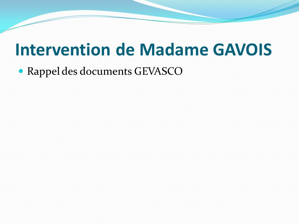Intervention de Madame GAVOIS Rappel des documents GEVASCO