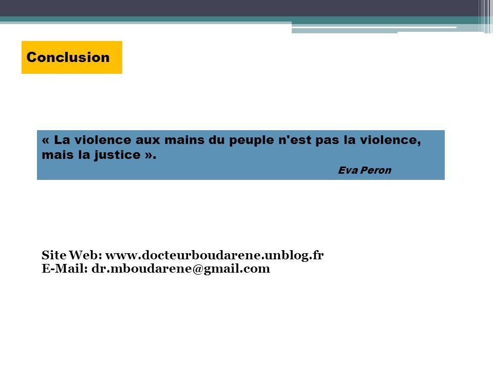 Conclusion « La violence aux mains du peuple n'est pas la violence, mais la justice ». Eva Peron Site Web: www.docteurboudarene.unblog.fr E-Mail: dr.m