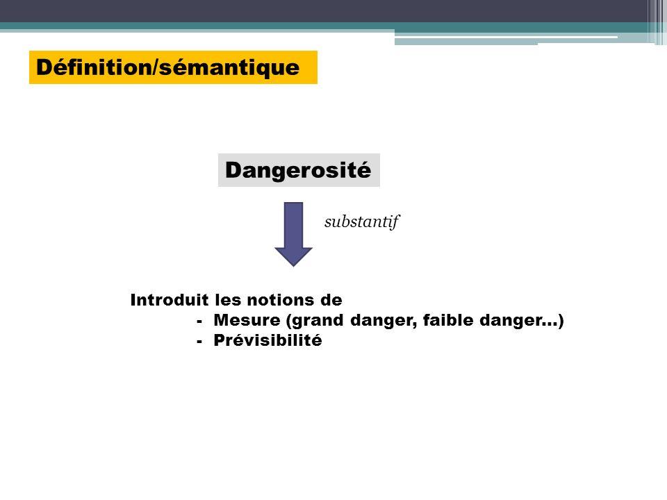 Définition/sémantique Introduit les notions de - Mesure (grand danger, faible danger...) - Prévisibilité Dangerosité substantif