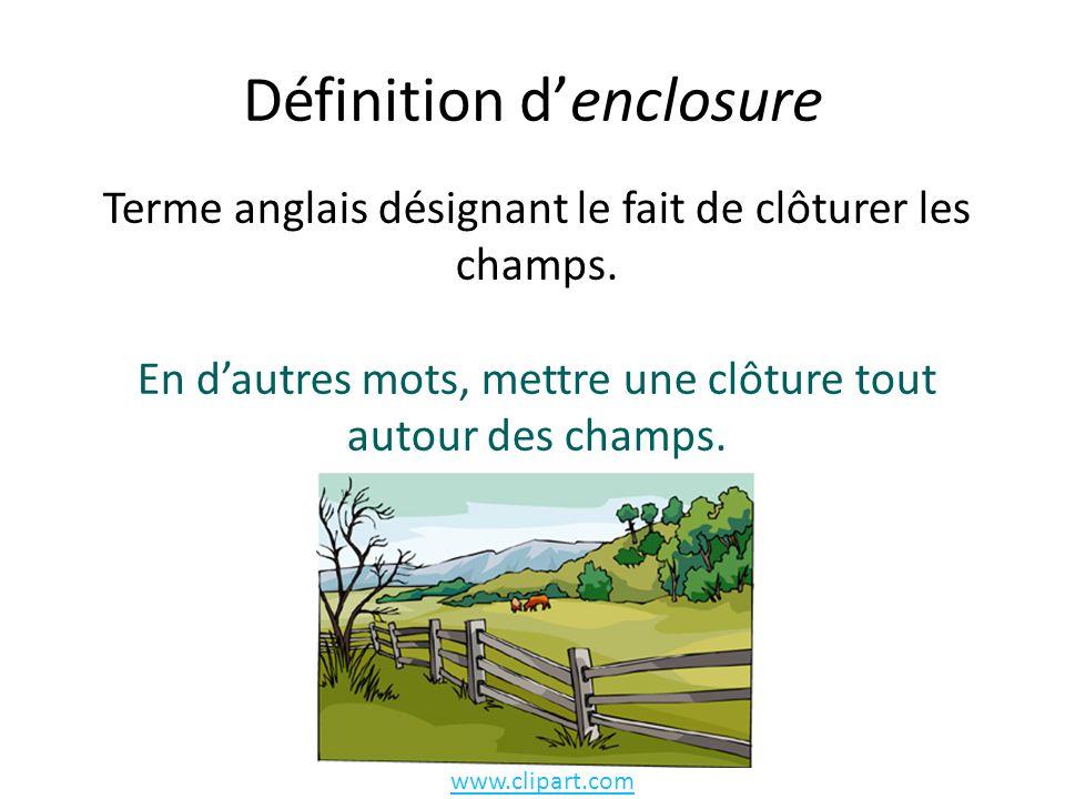 Définition denclosure Terme anglais désignant le fait de clôturer les champs.
