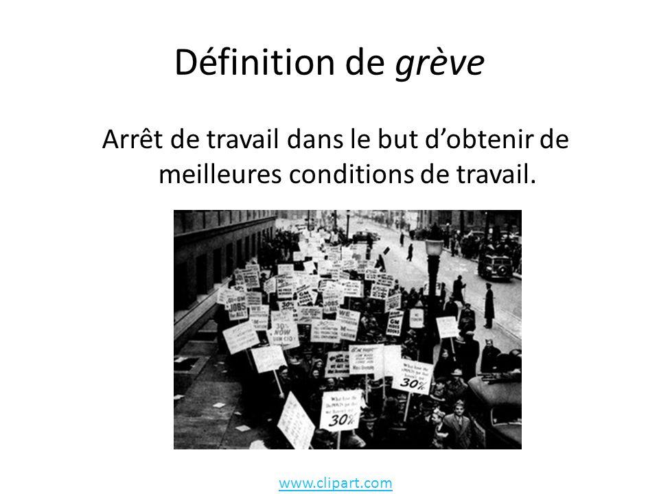 Définition de grève Arrêt de travail dans le but dobtenir de meilleures conditions de travail.