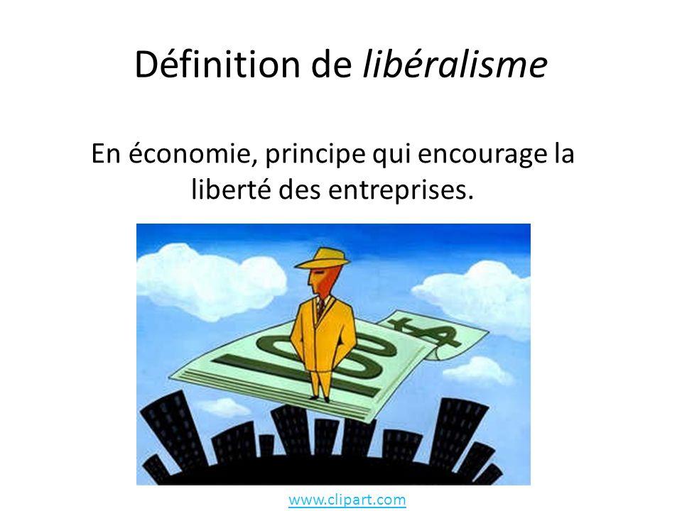 Définition de libéralisme En économie, principe qui encourage la liberté des entreprises.