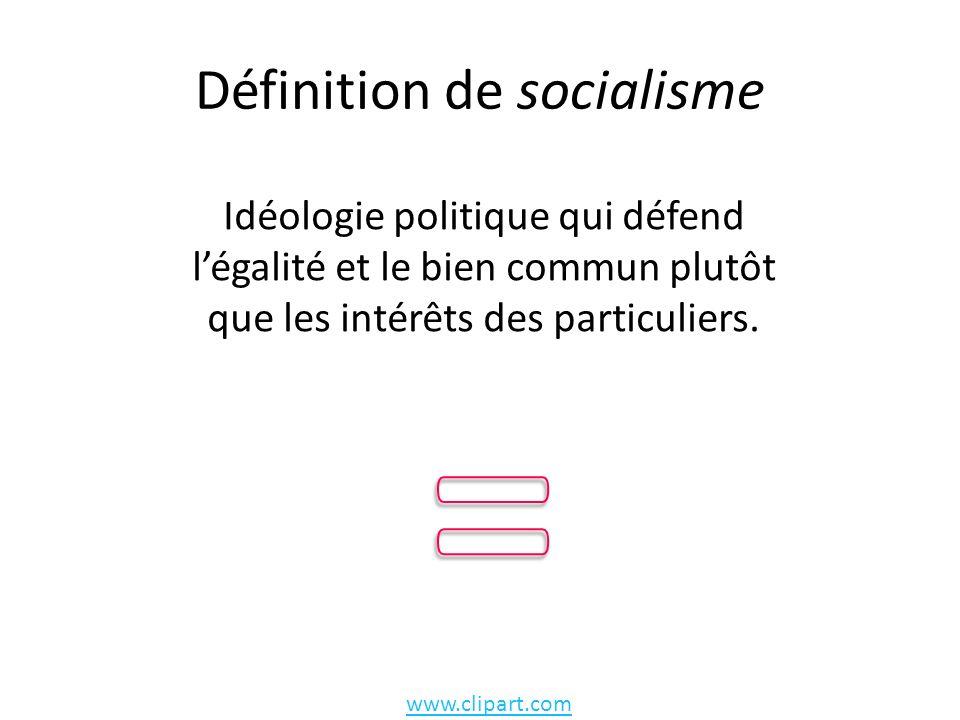 Définition de socialisme Idéologie politique qui défend légalité et le bien commun plutôt que les intérêts des particuliers.