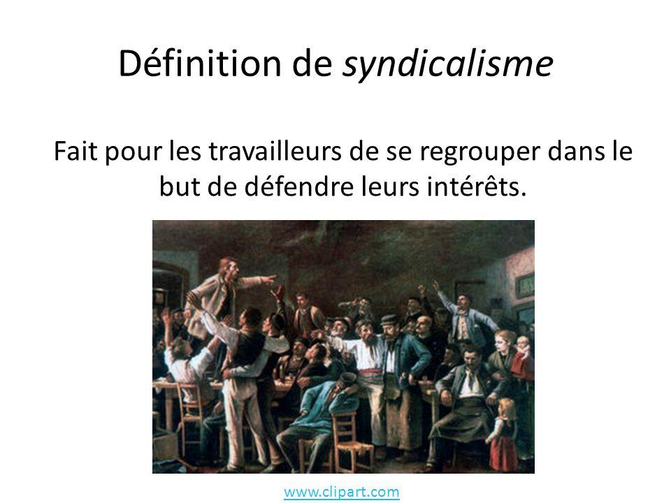 Définition de syndicalisme Fait pour les travailleurs de se regrouper dans le but de défendre leurs intérêts.