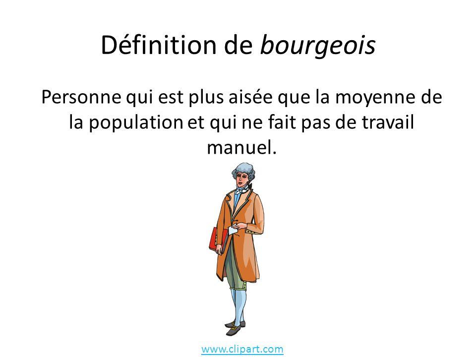 Définition de bourgeois Personne qui est plus aisée que la moyenne de la population et qui ne fait pas de travail manuel.