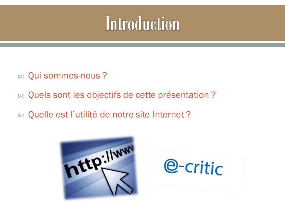 Qui sommes-nous ? Quels sont les objectifs de cette présentation ? Quelle est lutilité de notre site Internet ?
