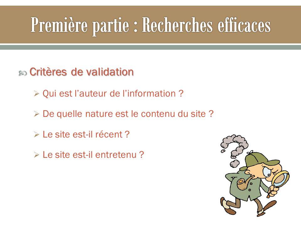 Critères de validation Critères de validation Qui est lauteur de linformation ? De quelle nature est le contenu du site ? Le site est-il récent ? Le s
