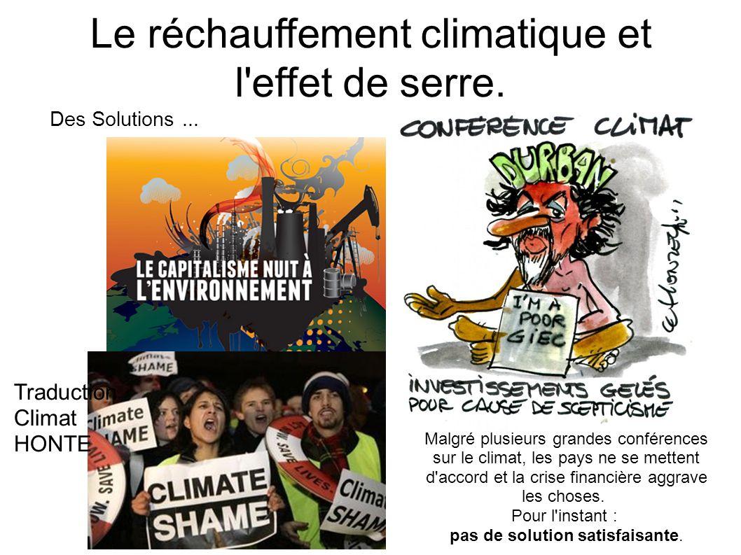 Le réchauffement climatique et l'effet de serre. Des Solutions... Traduction Climat HONTE Malgré plusieurs grandes conférences sur le climat, les pays