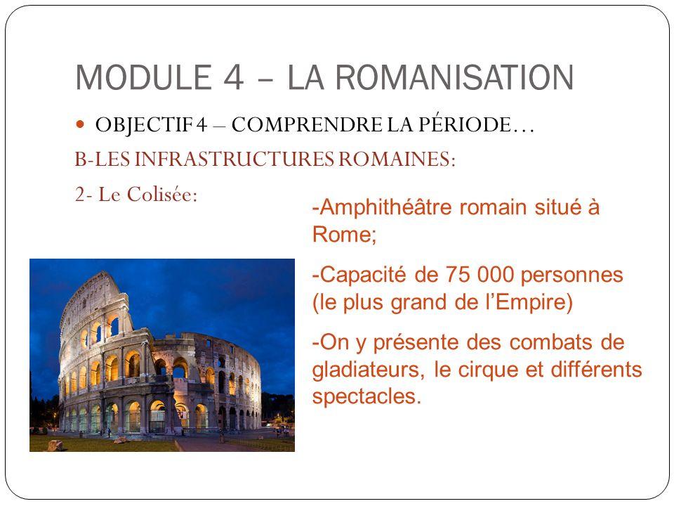MODULE 4 – LA ROMANISATION OBJECTIF 4 – COMPRENDRE LA PÉRIODE… B-LES INFRASTRUCTURES ROMAINES: 2- Le Colisée: -Amphithéâtre romain situé à Rome; -Capa