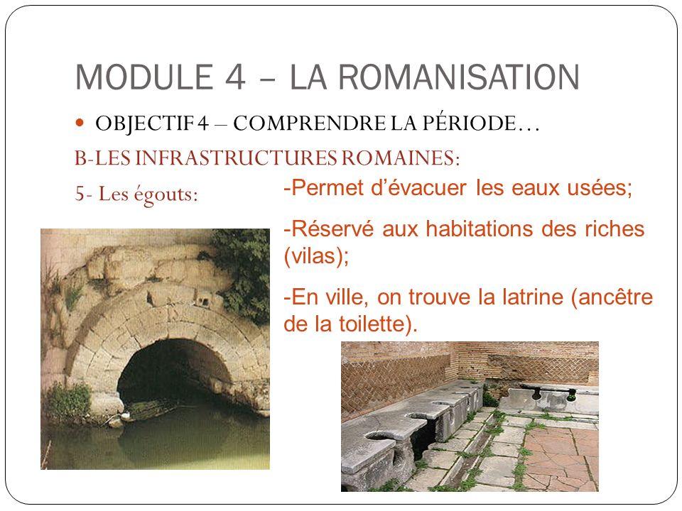MODULE 4 – LA ROMANISATION OBJECTIF 4 – COMPRENDRE LA PÉRIODE… B-LES INFRASTRUCTURES ROMAINES: 5- Les égouts: -Permet dévacuer les eaux usées; -Réserv