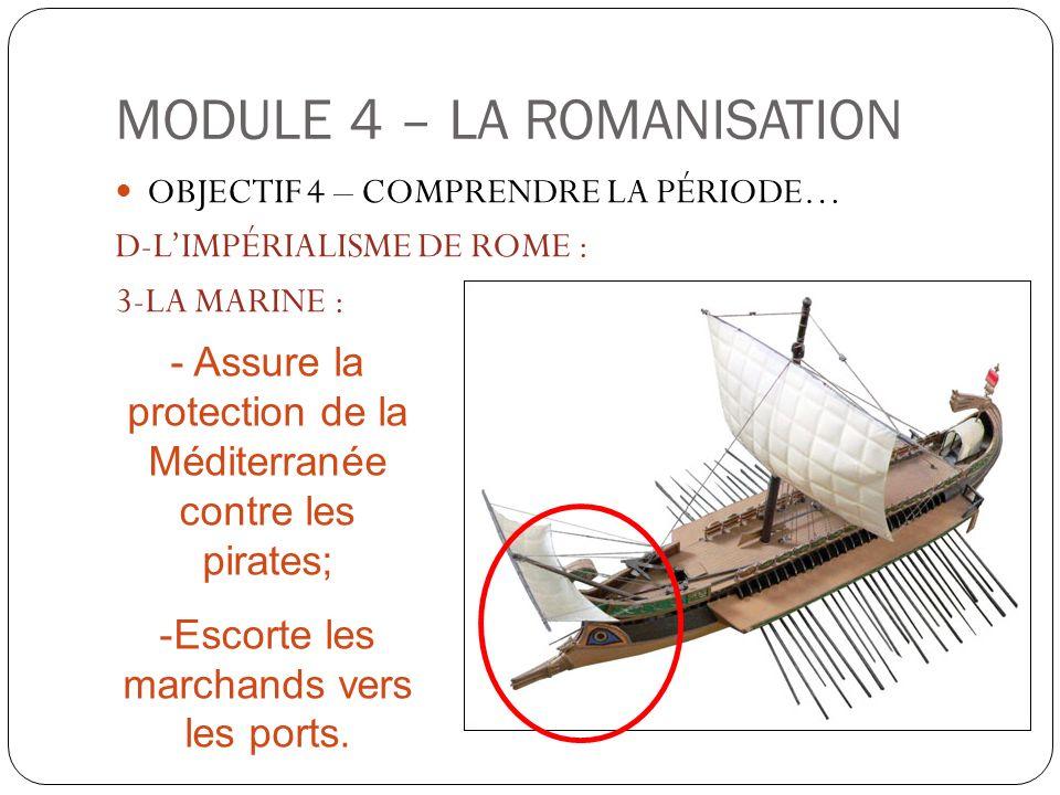 MODULE 4 – LA ROMANISATION OBJECTIF 4 – COMPRENDRE LA PÉRIODE… D-LIMPÉRIALISME DE ROME : 3-LA MARINE : - Assure la protection de la Méditerranée contr