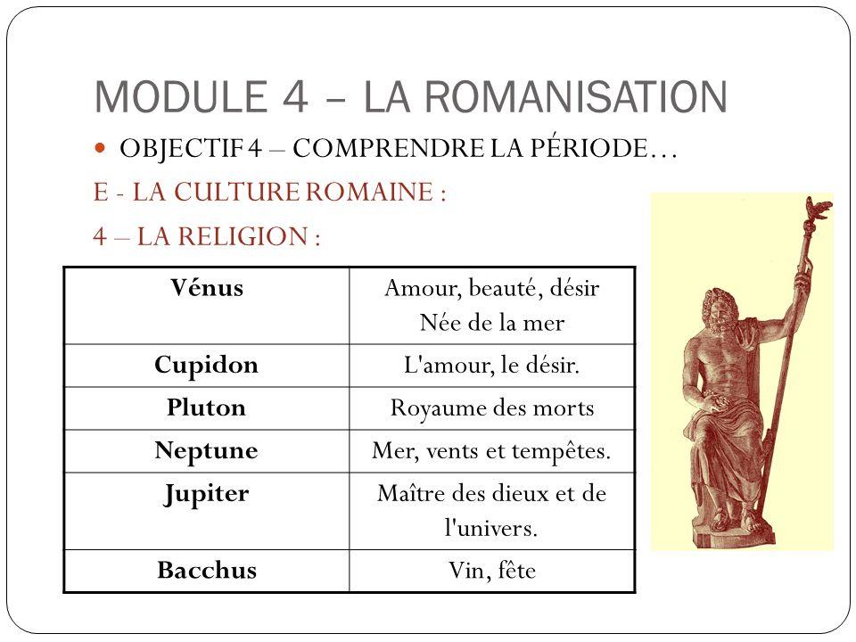 MODULE 4 – LA ROMANISATION OBJECTIF 4 – COMPRENDRE LA PÉRIODE… E - LA CULTURE ROMAINE : 4 – LA RELIGION : VénusAmour, beauté, désir Née de la mer Cupi