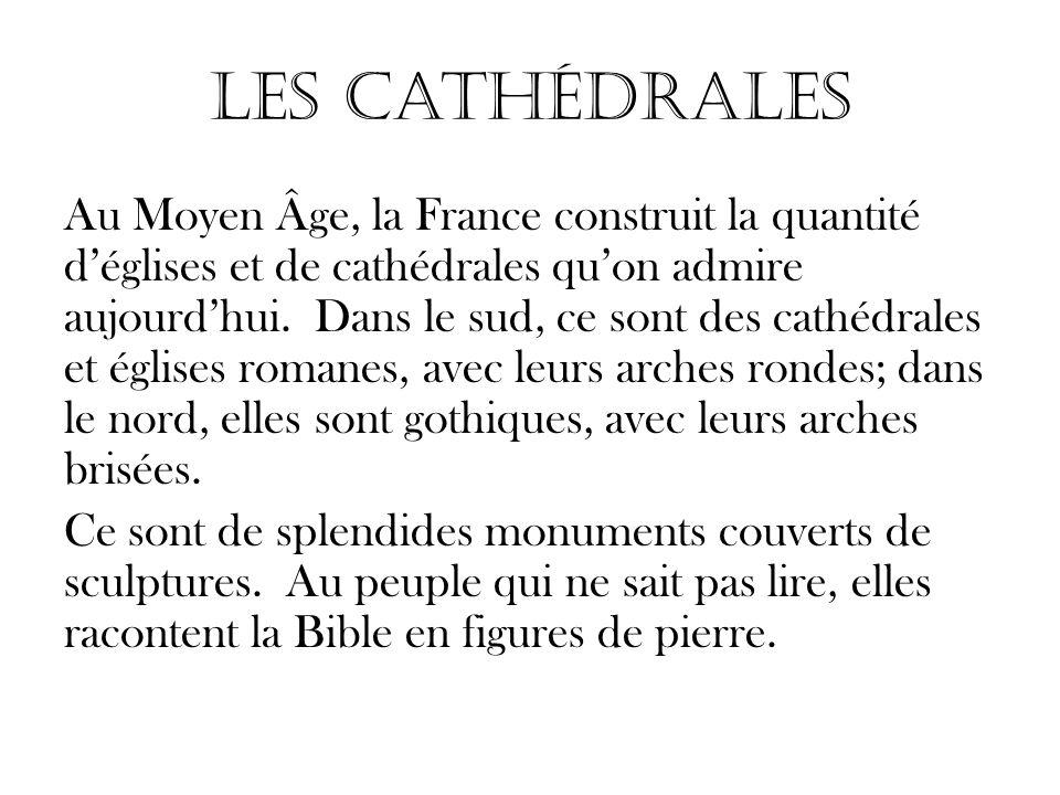 Les Cathédrales Au Moyen Âge, la France construit la quantité déglises et de cathédrales quon admire aujourdhui. Dans le sud, ce sont des cathédrales
