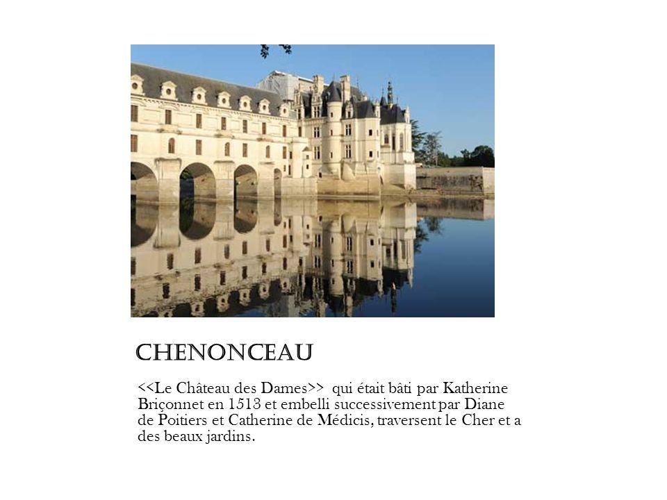 Chenonceau > qui était bâti par Katherine Briçonnet en 1513 et embelli successivement par Diane de Poitiers et Catherine de Médicis, traversent le Che
