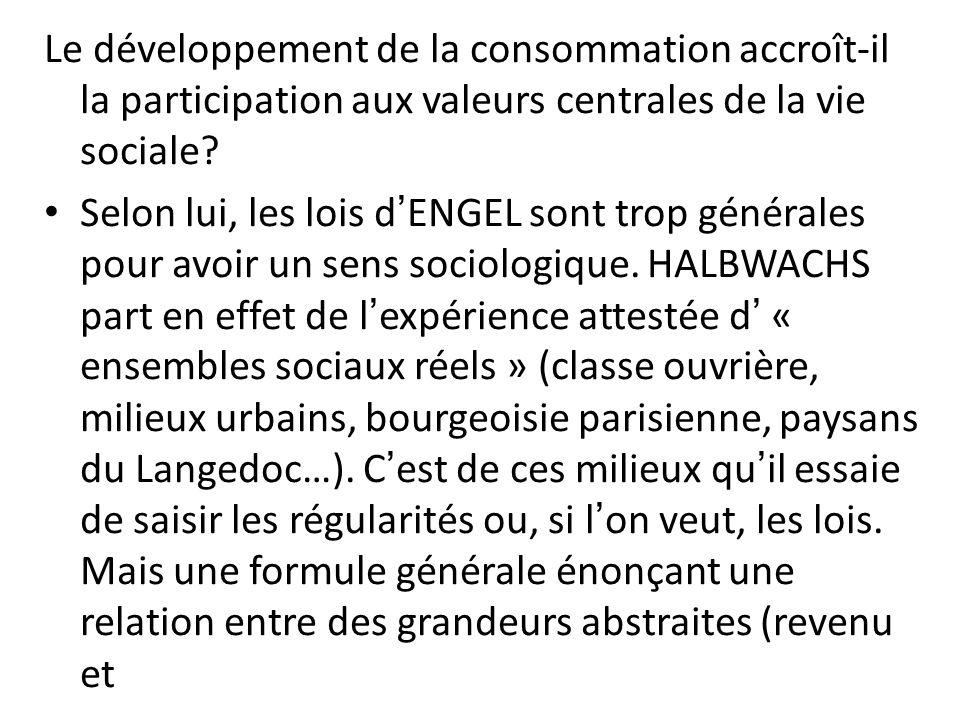 Le développement de la consommation accroît-il la participation aux valeurs centrales de la vie sociale? Selon lui, les lois dENGEL sont trop générale