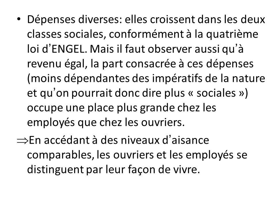 Dépenses diverses: elles croissent dans les deux classes sociales, conformément à la quatrième loi dENGEL. Mais il faut observer aussi quà revenu égal